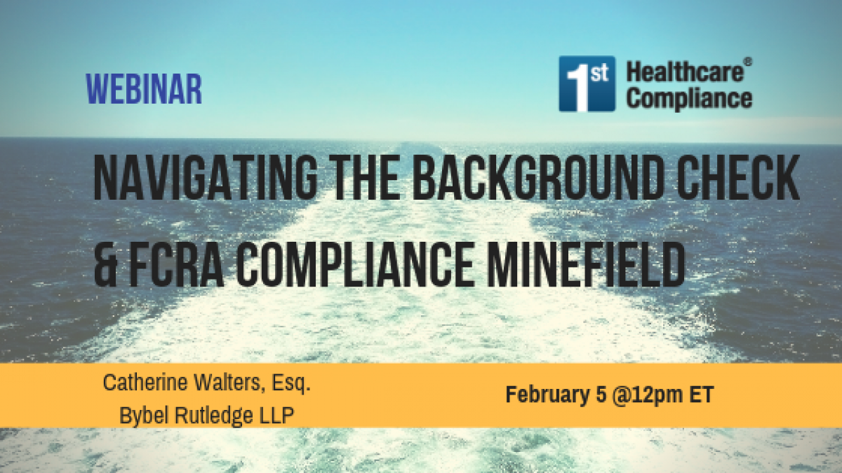 Navigating the Background Check & FCRA Compliance Minefield - February 5, 2019 @ 12PM ET